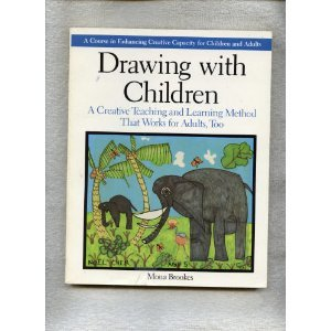 Drawing with Children A Creative Teaching and Learning Method That Works for Adults, Too N/A edition cover