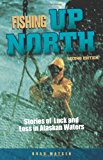 Fishing up North Stories of Luck and Loss in Alaskan Waters N/A 9780882408965 Front Cover
