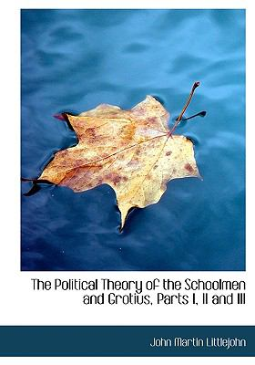 Political Theory of the Schoolmen and Grotius, Parts I, II and III N/A 9781115358965 Front Cover