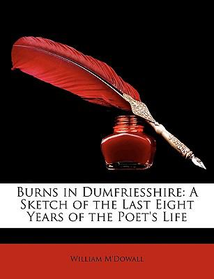 Burns in Dumfriesshire : A Sketch of the Last Eight Years of the Poet's Life N/A edition cover