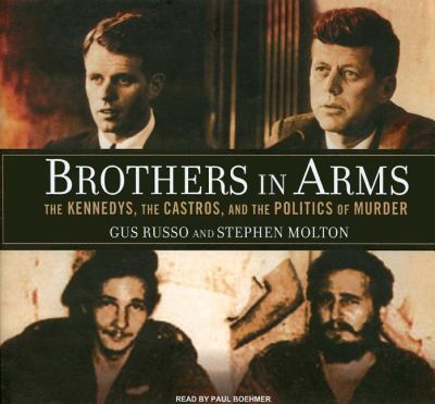 Brothers in Arms: The Kennedys, the Castros, and the Politics of Murder, Library Edition  2008 9781400139965 Front Cover
