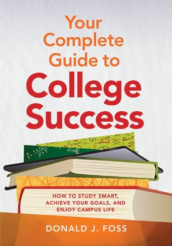 Your Complete Guide to College Success: How to Study Smart, Achieve Your Goals, and Enjoy Campus Life  2013 edition cover