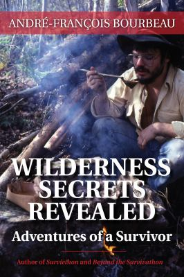 Wilderness Secrets Revealed Adventures of a Survivor  2013 9781459706965 Front Cover