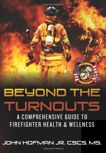 Beyond the Turnouts A Comprehensive Guide to Firefighter Health and Wellness N/A edition cover