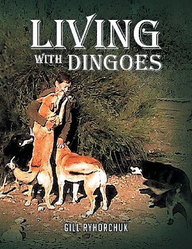 Living With Dingoes:   2013 9781483651965 Front Cover