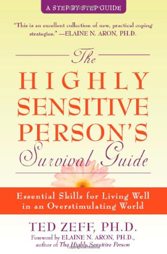 Highly Sensitive Person's Survival Guide Essential Skills for Living Well in an Overstimulating World  2004 (Reprint) edition cover