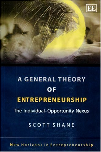 General Theory of Entrepreneurship The Individual-Opportunity Nexus  2004 edition cover