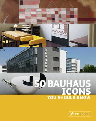 50 Bauhaus Icons You Should Know   2009 9783791341965 Front Cover