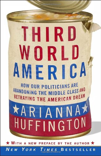 Third World America How Our Politicians Are Abandoning the Middle Class and Betraying the American Dream  2011 edition cover