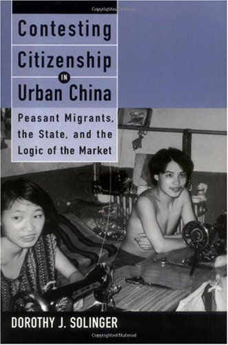 Contesting Citizenship in Urban China Peasant Migrants, the State, and the Logic of the Market  1999 edition cover