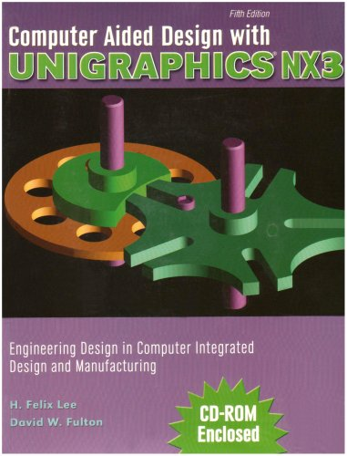 Computer Aided Design with Unigraphics Nx3 Engineering Design in Computer Integrated Design and Manufacturing 5th 2006 (Revised) 9780757521966 Front Cover