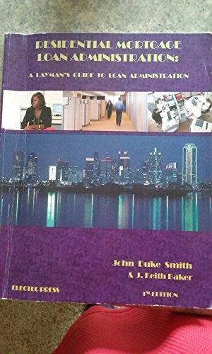 Residential Mortgage Loan Administration : A Look at Slick Servicing, a Layman's Guide to Load Administration N/A 9780966804966 Front Cover