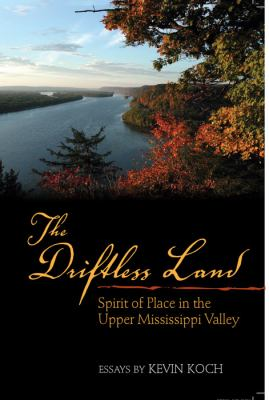 Driftless Land Spirit of Place in the Upper Mississippi Valley  2010 9780982248966 Front Cover