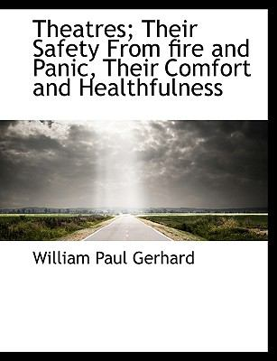 Theatres; Their Safety from Fire and Panic, Their Comfort and Healthfulness  N/A 9781116635966 Front Cover
