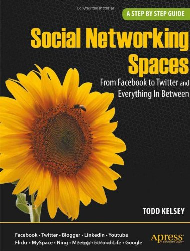Social Networking Spaces From Facebook to Twitter and Everything in Between  2010 9781430225966 Front Cover