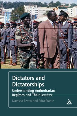 Dictators and Dictatorships Understanding Authoritarian Regimes and Their Leaders  2011 9781441173966 Front Cover
