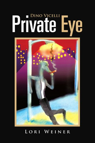 Dino Vicelli Private Eye In a World of Evils  2011 9781462848966 Front Cover