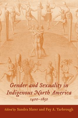 Gender and Sexuality in Indigenous North America, 1400-1850   2011 edition cover