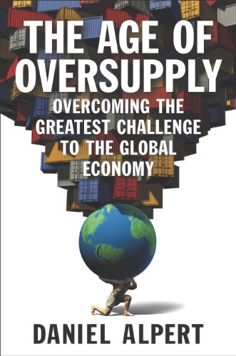 Age of Oversupply Overcoming the Greatest Challenge to the Global Economy N/A edition cover