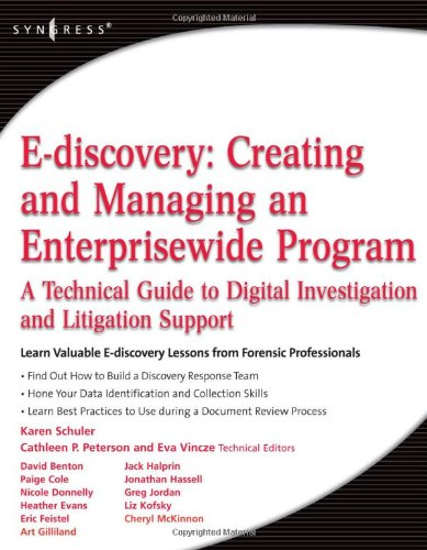 E-Discovery Creating and Managing an Enterprisewide Program - A Technical Guide to Digital Investigation and Litigation Support  2008 9781597492966 Front Cover
