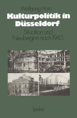 Kulturpolitik in D�sseldorf Situation und Neubeginn Nach 1945  1981 9783810003966 Front Cover