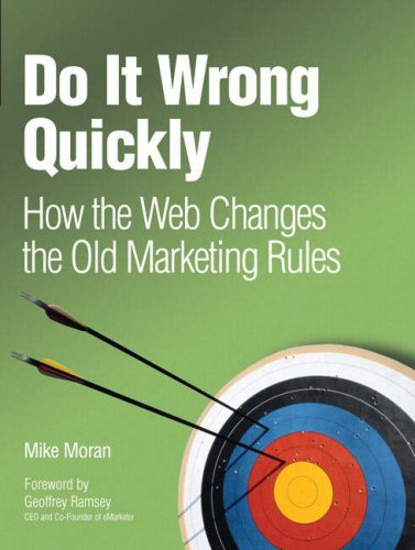 Do It Wrong Quickly How the Web Changes the Old Marketing Rules  2008 edition cover