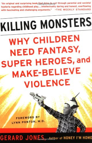 Killing Monsters Our Children's Need for Fantasy, Heroism, and Make-Believe Violence  2003 edition cover