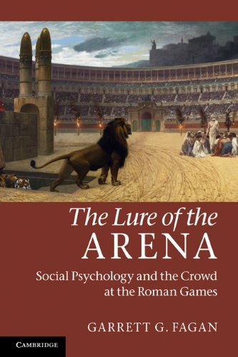Lure of the Arena Social Psychology and the Crowd at the Roman Games  2011 9780521185967 Front Cover