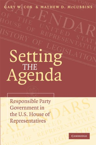 Setting the Agenda Responsible Party Government in the U. S. House of Representatives  2005 edition cover