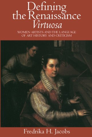 Defining the Renaissance 'Virtuosa' Women Artists and the Language of Art History and Criticism  1999 9780521664967 Front Cover