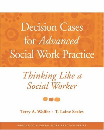 Decision Cases for Advanced Social Work Practice Thinking Like a Social Worker  2006 edition cover