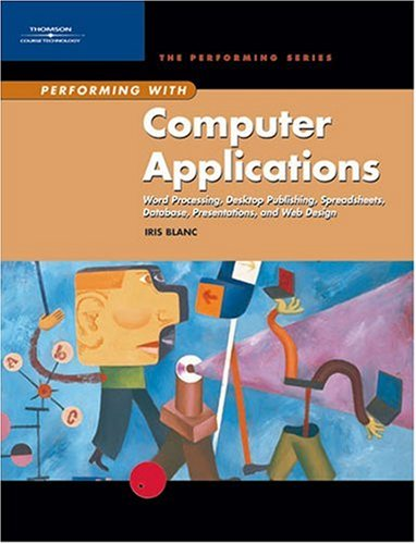 Performing with Computer Applications Word Processing, Desktop Publishing, Spreadsheets, Database, Presentations, and Web Design 2nd 2004 (Revised) 9780619055967 Front Cover