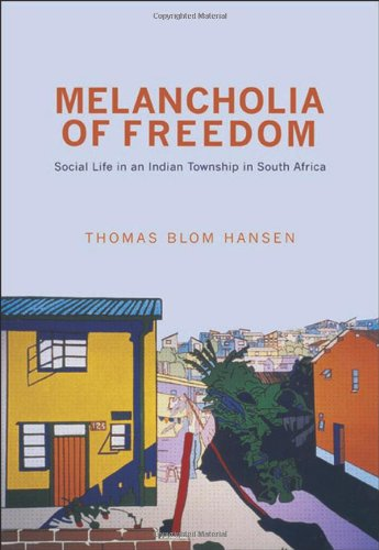 Melancholia of Freedom Social Life in an Indian Township in South Africa  2012 9780691152967 Front Cover