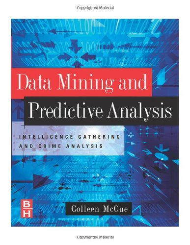 Data Mining and Predictive Analysis Intelligence Gathering and Crime Analysis  2006 edition cover