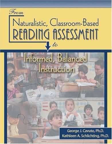 From Naturalistic Classroom-Based Reading Assessment to Informed Balanced Instruction   2004 (Revised) 9780757511967 Front Cover