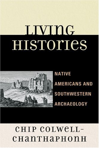 Living Histories Native Americans and Southwestern Archaeology  2010 9780759111967 Front Cover