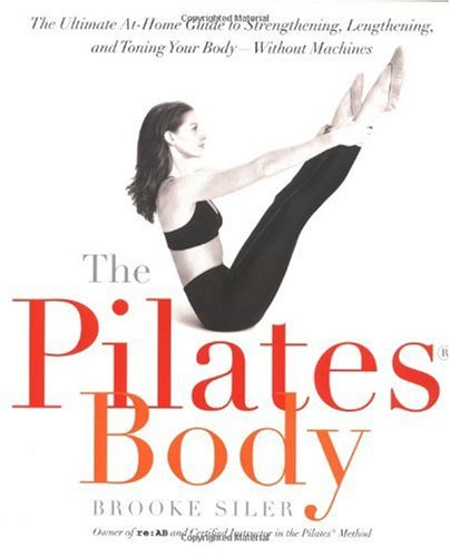 Pilates Body The Ultimate at-Home Guide to Strengthening, Lengthening and Toning Your Body- Without Machines  2000 9780767903967 Front Cover