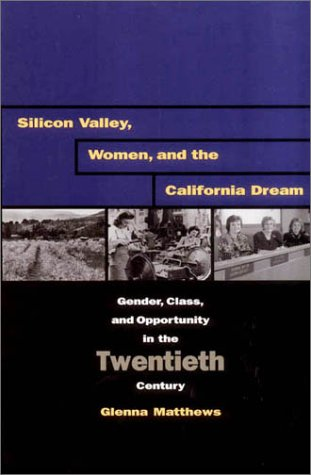 Silicon Valley, Women, and the California Dream Gender, Class, and Opportunity in the Twentieth Century  2003 edition cover