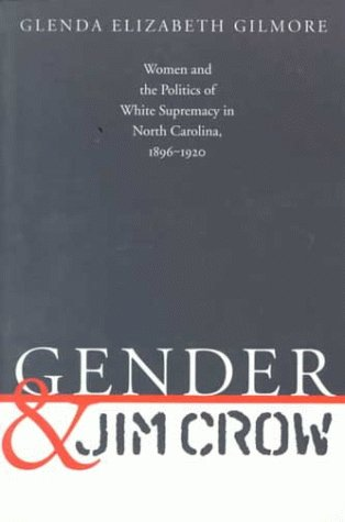 Gender and Jim Crow Women and the Politics of White Supremacy in North Carolina, 1896-1920  1996 edition cover