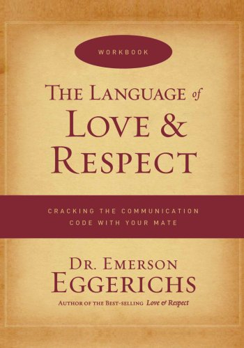 Language of Love and Respect Workbook Cracking the Communication Code with Your Mate  2009 edition cover