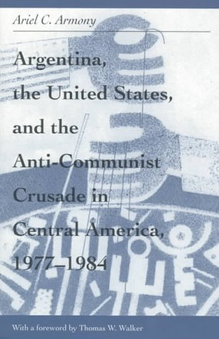 Argentina, U. S. and Anti-Communist Crusade in Central America, 1977-1984  N/A edition cover