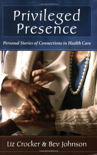 Privileged Presence Personal Stories of Connections in Health Care  2006 edition cover