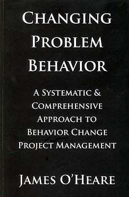 Changing Problem Behavior: A Systematic & Comprehensive Approach to Behavior Change Project Management  2010 edition cover