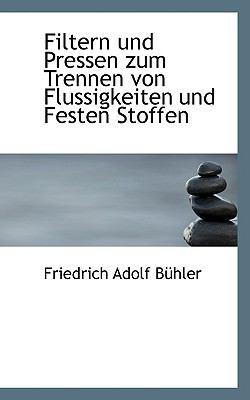Filtern und Pressen Zum Trennen Von Flussigkeiten und Festen Stoffen  N/A 9781115549967 Front Cover