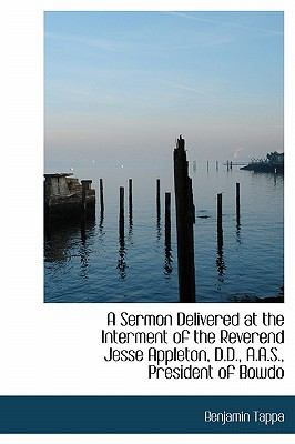 Sermon Delivered at the Interment of the Reverend Jesse Appleton, D D , a A S , President of Bowdo N/A 9781116641967 Front Cover