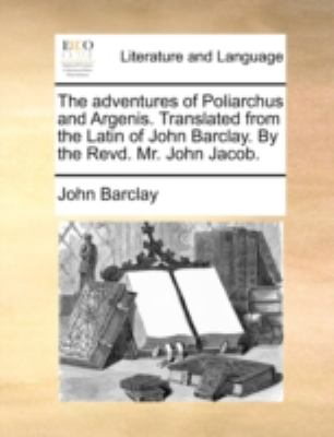 Adventures of Poliarchus and Argenis Translated from the Latin of John Barclay by the Revd Mr John Jacob  N/A edition cover