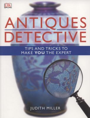 Antiques Detective Tips and Tricks to Make You the Expert 2nd 2009 9781405341967 Front Cover