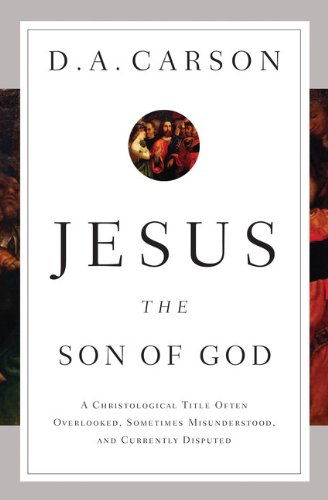 Jesus the Son of God A Christological Title Often Overlooked, Sometimes Misunderstood, and Currently Disputed  2012 edition cover