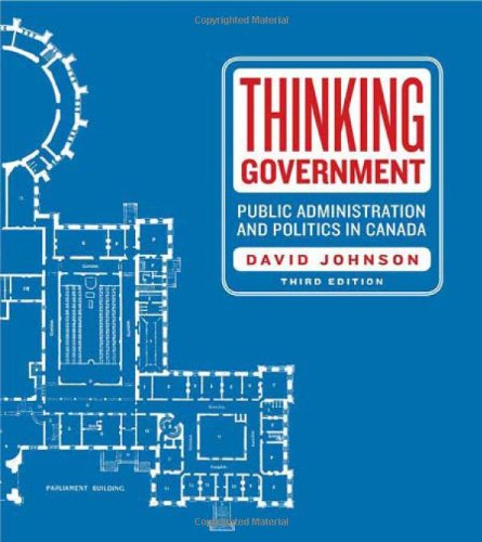 Thinking Government Public Administration and Politics in Canada 3rd 2011 (Revised) edition cover