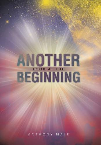 Another Look at the Beginning   2013 9781491887967 Front Cover